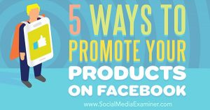 5 Ways to Promote Your Products on Facebook